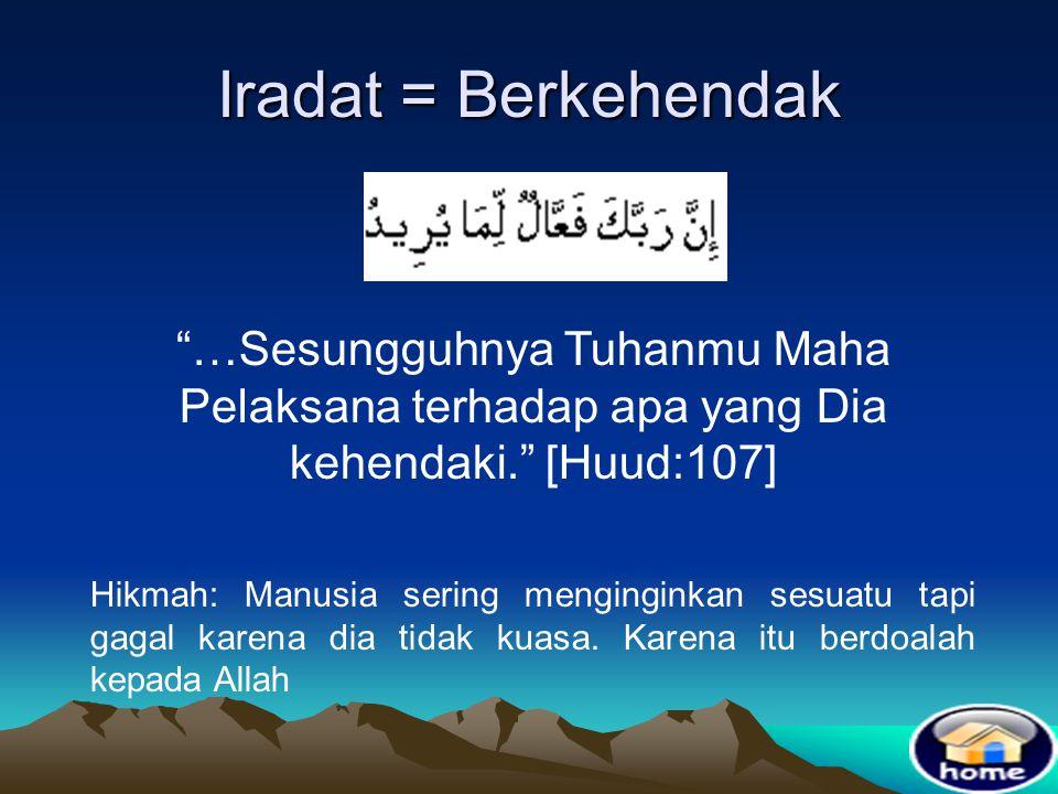 Iradat = Berkehendak …Sesungguhnya Tuhanmu Maha Pelaksana terhadap apa yang Dia kehendaki. [Huud:107]